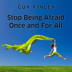 Stop Being Afraid Once and For All by Guy Finley audiobook