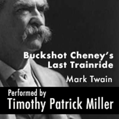 Buckshot Cheney's Last Train Ride by Mark Twain audiobook