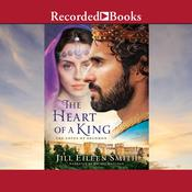 The Heart of a King by  Jill Eileen Smith audiobook