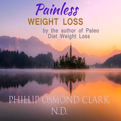 Painless Weight Loss by Phillip Osmond Clark audiobook
