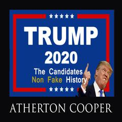 Trump  2020  - The Candidates Non-Fake History by Atherton Cooper audiobook