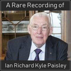 A Rare Recording of Ian Richard Kyle Paisley by Ian Richard Kyle Paisley audiobook