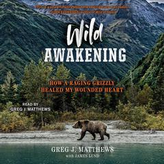 Wild Awakening by Greg J. Matthews audiobook