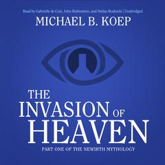 The Invasion of Heaven by Michael B. Koep audiobook
