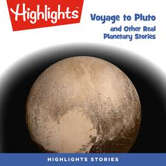 Voyage to Pluto and Other Real Planetary Stories by Highlights for Children audiobook