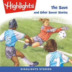 The Save and Other Soccer Stories by Highlights for Children audiobook