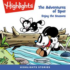 The Adventures of Spot: Enjoy the Seasons by Marileta Robinson audiobook