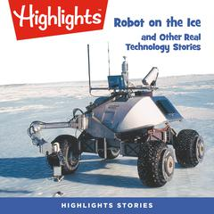 Robot on the Ice and Other Real Technology Stories by Highlights for Children audiobook