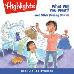 What Will You Wear? and Other Dressy Stories by Highlights for Children audiobook