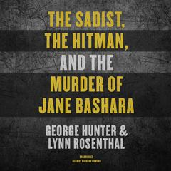 The Sadist, the Hitman, and the Murder of Jane Bashara by George Hunter audiobook
