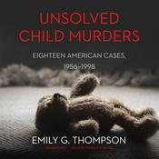 Unsolved Child Murders by  Emily G. Thompson audiobook