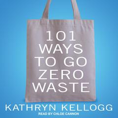 101 Ways to Go Zero Waste by Kathryn Kellogg audiobook