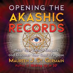 Opening the Akashic Records by Maureen J. St. Germain audiobook