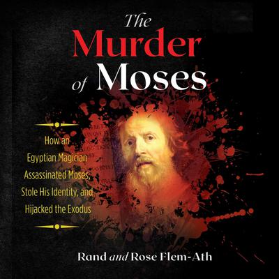 The Murder of Moses by Rand Flem-Ath audiobook