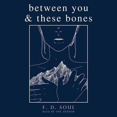 Between You and These Bones by F. D. Soul audiobook