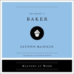 Becoming a Baker by Glynnis MacNicol audiobook