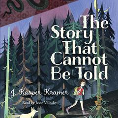 The Story That Cannot Be Told by J. Kasper Kramer audiobook