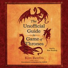 The Unofficial Guide to Game of Thrones by Kim Renfro audiobook