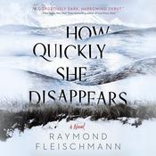 How Quickly She Disappears by  Raymond Fleischmann audiobook