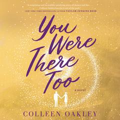 You Were There Too by Colleen Oakley audiobook
