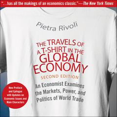 The Travels of a T-Shirt in the Global Economy by Pietra Rivoli audiobook