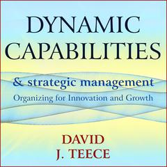 Dynamic Capabilities and Strategic Management by David J. Teece audiobook