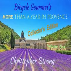 Bicycle Gourmet's More Than a Year in Provence - Collectors Edition - Volume One by Christopher Strong audiobook