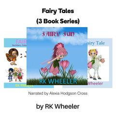 Fairy Tales: 3 Book Series by RK Wheeler audiobook