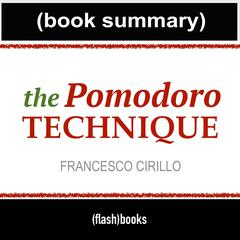 The Pomodoro Technique by Francesco Cirillo - Book Summary by FlashBooks  audiobook