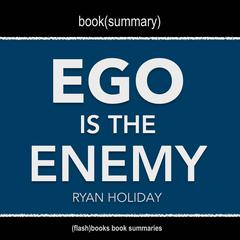Ego Is The Enemy by Ryan Holiday - Book Summary by FlashBooks  audiobook