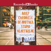 Brief Chronicle of Another Stupid Heartbreak by  Adi Alsaid audiobook