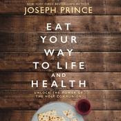 Eat Your Way to Life and Health by  Joseph Prince audiobook