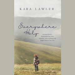 Everywhere Holy by Kara Lawler audiobook