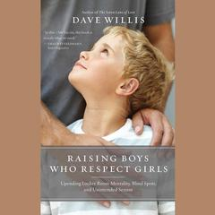 Raising Boys Who Respect Girls by Dave Willis audiobook