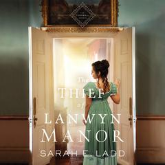 The Thief of Lanwyn Manor by Sarah E. Ladd audiobook
