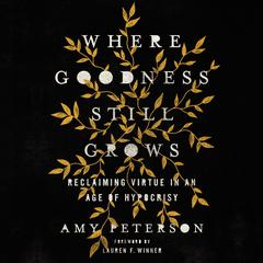 Where Goodness Still Grows by Amy Peterson audiobook