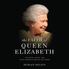 The Faith of Queen Elizabeth by Dudley Delffs audiobook