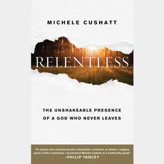 Relentless by Michele Cushatt audiobook