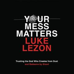 Your Mess Matters by Luke Lezon audiobook