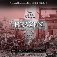 When I Die I'm Going to Heaven 'Cause I've Spent My Time in Hell by Barbara Hesselman Kautz, MSN, RN audiobook