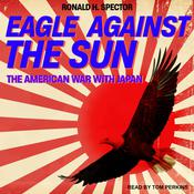 Eagle Against the Sun by  Ronald H. Spector audiobook