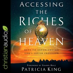 Accessing the Riches of Heaven by Patricia King audiobook