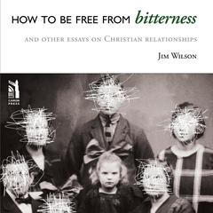 How to be Free from Bitterness by Jim Wilson audiobook