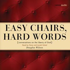 Easy Chairs, Hard Words by Douglas Wilson audiobook