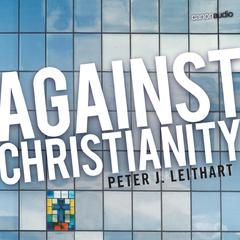 Against Christianity by Peter Leithart audiobook