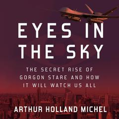 Eyes in the Sky by Arthur Holland Michel audiobook