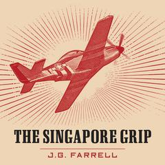 The Singapore Grip by J. G. Farrell audiobook
