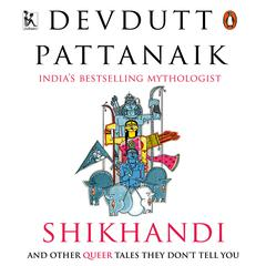 Shikhandi and Other Queer Stories They Don't Tell You by Devdutt Pattanaik audiobook