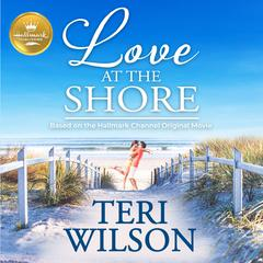 Love at the Shore by Teri Wilson audiobook