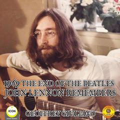1969 The End Of The Beatles - John Lennon Remembers by Geoffrey Giuliano audiobook